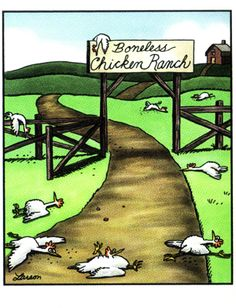 Boneless Chicken Ranch. I died the first time I saw this. Still brings a smile to my face. The Far Side