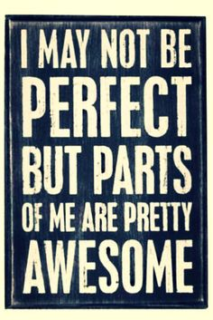 """I may not be perfect but parts of me are pretty awesome."" #quote 