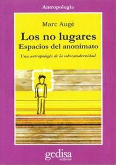 LOS NO LUGARES: ESPACIOS DEL ANONIMATO: ANTROPOLOGIA SOBRE MODERN IDAD - MARC AUGE