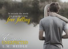 Expect the Unexpected   byL.M. Heidle Publication Date:November 4, 2016 Genres:New Adult, Contemporary, Romance            Synopsi...