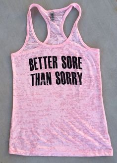 Better Sore Than Sorry racerback burnout by TwinHeartsApparel, $22.00