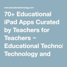 Chart with links to Educational iPad Apps Curated by Teachers for Teachers ~ Educational Technology and Mobile Learning 21st Century Schools, 21st Century Skills, Teaching Technology, Educational Technology, Apps For Teachers, Best Ipad, Teacher Education, Mobile Learning, Elementary Schools