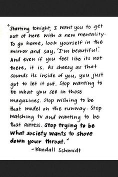 """""""Stop trying to be what society wants to shove down your throat."""" I love this saying. Quote from Kendall Schmidt."""