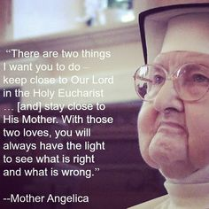 """""""...you will always have the light to see what is right and what is wrong."""" ~Mother Angelica"""
