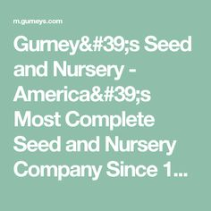 Gurney's Seed and Nursery - America's Most Complete Seed and Nursery Company Since 1866