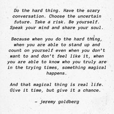 do the hard thing. have the scary conversation Great Quotes, Quotes To Live By, Me Quotes, Motivational Quotes, Inspirational Quotes, Qoutes, The Words, Cool Words, Taking Chances Quotes