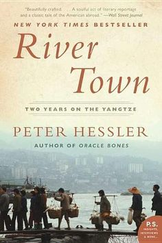 River Town: Two Years on the Yangtze by Peter Hessler   Fuling, China is heading down a new path of change and growth, which came into remarkably sharp focus when Peter Hessler arrived as a Peace Corps volunteer, marking the first time in more than half a century that the city had an American resident. Hessler taught at the local college, but it was his students who ultimately taught him.