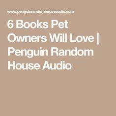 6 Books Pet Owners Will Love | Penguin Random House Audio