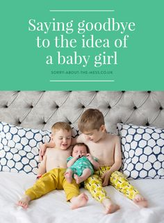 gender disappoinment. Saying goodbye to the idea of having a baby girl.