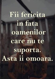 Fii fericita in fata oamenilor care nu te suporta. Awakening Quotes, I Hate My Life, Simple Quotes, Son Luna, Photo Quotes, True Words, Wallpaper Quotes, Positive Quotes, Quotes To Live By
