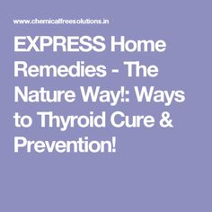 EXPRESS Home Remedies - The Nature Way!: Ways to Thyroid Cure & Prevention!
