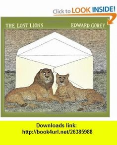 The Lost Lions (9780764959578) Edward Gorey , ISBN-10: 0764959573  , ISBN-13: 978-0764959578 ,  , tutorials , pdf , ebook , torrent , downloads , rapidshare , filesonic , hotfile , megaupload , fileserve