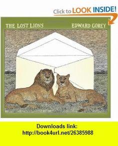The Lost Lions (9780764959578) Edward Gorey , ISBN-10: 0764959573  , ISBN-13: 978-0764959578 ,  , tutorials , pdf , ebook , torrent , downloads , rapidshare , filesonic , hotfile , megaupload , fileserve
