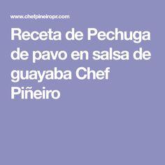 Receta de Pechuga de pavo en salsa de guayaba Chef Piñeiro