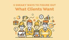 5 Sneaky Ways To Figure Out Exactly What Your Clients Want