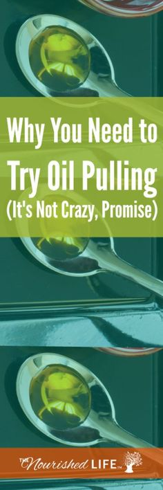 Why You Need to Try Oil Pulling (It's Not Crazy, Promise) - at livingthenourishedlife.com