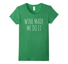 Wine Made Me Do It T-shirt Free Shipping US by Dotigearshop on Etsy