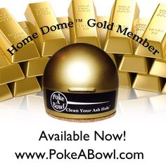 That's right! The Poke A Bowl™ Home Dome™ Gold Member is available now online at PokeABowl.com to all who know they deserve it!  #smokeshop #headshop #dispensary #collective #marijuana #vaporizer #high #stoned #hightimes #cannabis #hightimesmagazine #culturemagazine #rosebudmagazine #dope #rasta #bong #bowl #pipe #420 #bud #kush #ashtray #stoner #pokeabowl #bowlcleaner #pipecleaner #oil #710 #poker #bobmarley