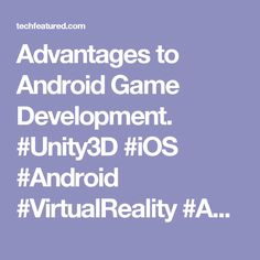 Advantages to Android Game Development. #Unity3D #iOS #Android #VirtualReality #AugmentedReality #VFX #Webapps #Webgames #mobileappdevelopment #mobilegamedevelopment #AndroidApps #AndroidGames #iOSApps #iOSGames
