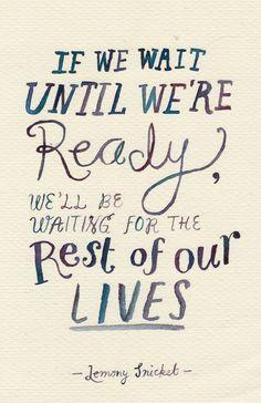 """""""If we wait until we"""