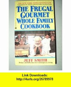 Frugal Gourmet Whole Family Cookbook (9780380720620) Jeff Smith , ISBN-10: 0380720620  , ISBN-13: 978-0380720620 ,  , tutorials , pdf , ebook , torrent , downloads , rapidshare , filesonic , hotfile , megaupload , fileserve