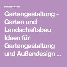 Gartengestaltung - Garten und Landschaftsbau Ideen für Gartengestaltung und Außendesign Erfahren Sie mehr über die moderne Gartengestaltung - Pflanzen anbauen, Steinplatten legen, Garten und Landschaftsbau
