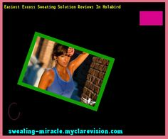 Easiest Excess Sweating Solution Reviews In Holabird 231314 - Your Body to Stop Excessive Sweating In 48 Hours - Guaranteed!