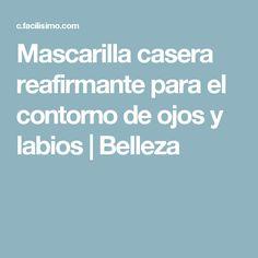 Mascarilla casera reafirmante para el contorno de ojos y labios | Belleza