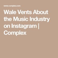 Wale Vents About the Music Industry on Instagram | Complex
