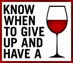 Relax.....have a glass of Wine.