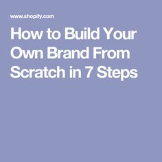 How to Build Your Own Brand From Scratch in 7 Steps