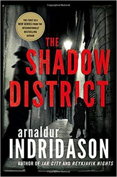 "Read ""The Shadow District A Thriller"" by Arnaldur Indridason available from Rakuten Kobo. A deeply compassionate story of old crimes and their consequences, The Shadow District is the first in a thrilling new s. Top Ten Books, New Books, Books To Read, Alternate History, Thriller Books, Fiction Books, Crime Books, Crime Fiction, Book Publishing"