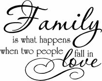 Family Is What Happens When Two People...