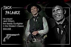 No one could play sinister characters, like the gunfighter in 'Shane', as Jack Palance did.