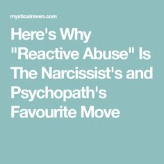 """Here's Why """"Reactive Abuse"""" Is The Narcissist's and Psychopath's Favourite Move"""