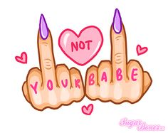 not your babe - Google Search