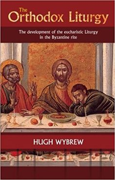 The Orthodox Liturgy: The Development of the Eucharistic Liturgy in the Byzantine Rite Present Day, Byzantine, Christianity, How To Memorize Things, History, American, Books, Amazon, Origins