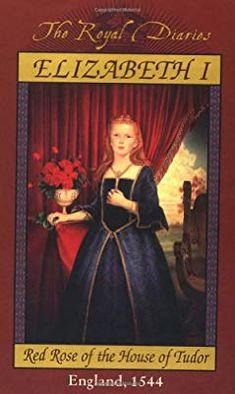 Elizabeth I: Red Rose of the House of Tudor, England, 1544 (The Royal Diaries) Princess Elizabeth, Elizabeth I, Book Club Books, Books To Read, Kathryn Lasky, Genre Study, Royal Diary, Class Library, Diary Book