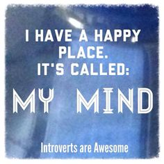 """I have a very upsetting place, too. It is also known as, """"My Mind."""""""