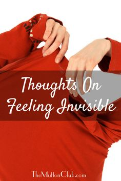 Margaret Hart ponders feeling invisible in midlife and beyond, women she knew who certainly weren't, and how sometimes it can be a good thing.