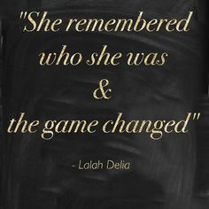 """lesleyroos.com Perusing Pinterest one night I came across a quote by Lalah Delia that read … """"She remembered who she was and the game changed."""" I couldn't help but smile. It was the first time in a long time tha…"""