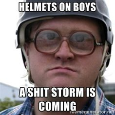 Helmets on boys A shit storm Is coming | Bubbles Trailer Park Boy