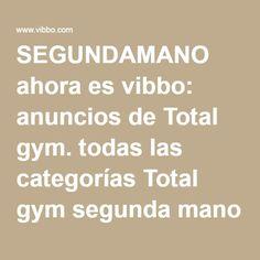 SEGUNDAMANO ahora es vibbo: anuncios de Total gym. todas las categorías Total gym segunda mano . Anuncios todas las categorías Total gym Ocasión - Pagina 2
