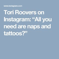 "Tori Roovers on Instagram: ""All you need are naps and tattoos💤"""