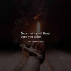 Positive Quotes : QUOTATION – Image : Quotes Of the day – Description Never let an old flame burn you twice. Sharing is Power – Don't forget to share this quote ! Reality Quotes, Mood Quotes, True Quotes, Positive Quotes, Motivational Quotes, Inspirational Quotes, Daily Quotes, Favorite Quotes, Best Quotes