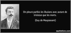 On pleure parfois les illusions avec autant de tristesse que les morts. (Guy de Maupassant) #citations #GuydeMaupassant