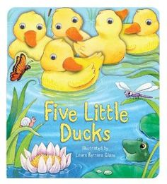 """FIVE LITTLE DUCKS by Laura Ferraro Close ... """"Five little ducks went out one day, over the hill and far away…."""" As kids read this book and turn each page, they'll see one of the die-cut ducks disappear. Day after day, one more little duck goes missing, but finally, a call from Father Duck brings them all home! With moveable eyes and touchable fuzzy beaks, this book is sure to be a toddler's favorite choice."""