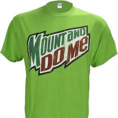 """Mount and Do Me ~ Green Mountain Dew Parody T Shirt (xl): Cotton Pre Shrunk Runs """"Normal"""" on Sizing Short Sleeve Gildan Shirt High Quality Screen Print, will last a long time Meme Shirts, Funny Shirts, T-shirt Humour, Dry Humor, Funny Quotes, Funny Memes, Qoutes, Sarcastic Quotes, It's Funny"""
