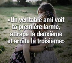"""""""Un véritable ami voit ta première larme, attrape la deuxième et arrête la troisième"""""""