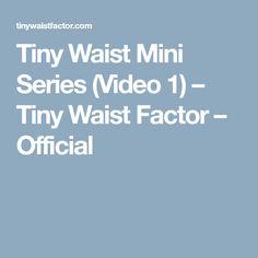 Tiny Waist Mini Series (Video 1) – Tiny Waist Factor – Official